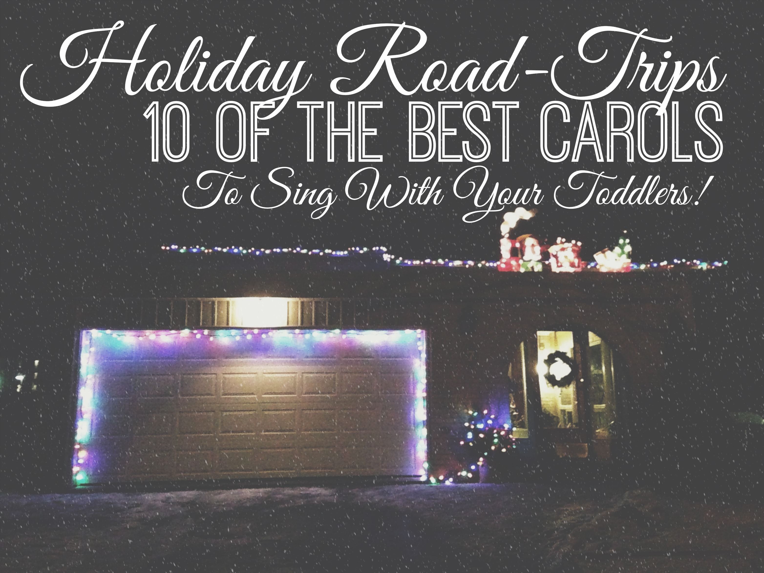 Home For The Holidays: Carols To Sing With Toddlers While Road-Tripping